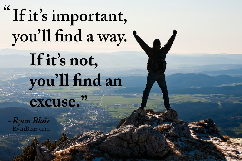 If-its-important-youll-find-a-way-if-not-youll-find-an-excuse.jpg