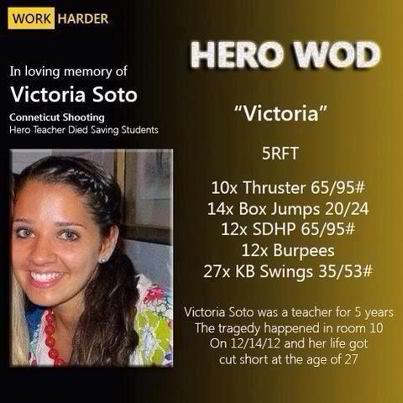 As many of us know, a horrible tragedy happened at Sandy Hook Elementary this month.  In honor of the sweet children and teachers, we will be doing a Hero WOD called 'Victoria' after Victoria Soto, a teacher at Sandy Hook Elementary who used her body to shield her students from the shooter and lost her life in the process.