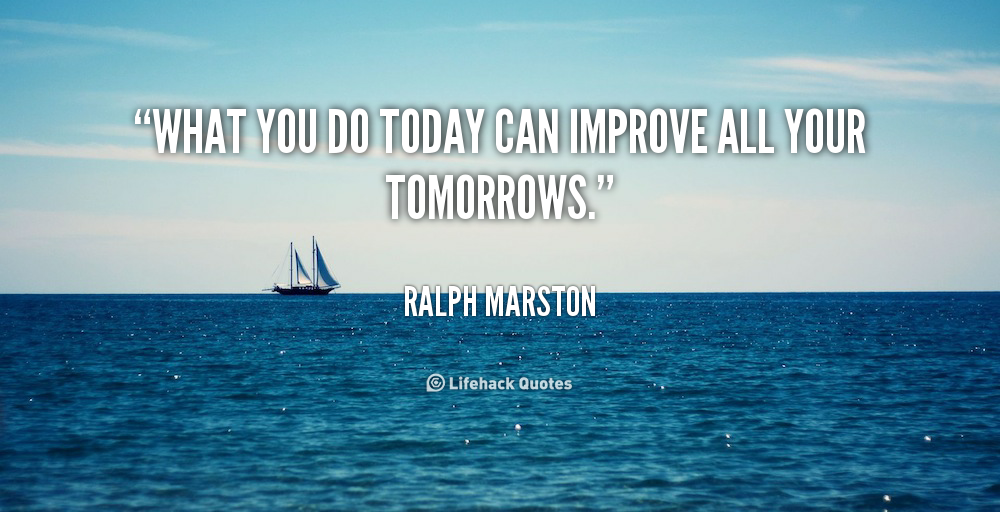 quote-Ralph-Marston-what-you-do-today-can-improve-all-39946.png