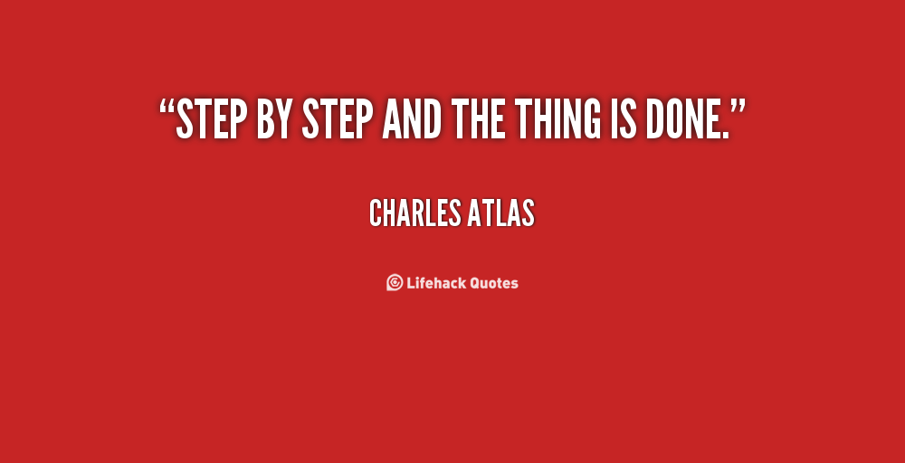 quote-Charles-Atlas-step-by-step-and-the-thing-is-62311.png