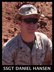 Marine Staff Sgt Daniel Hansen died February 14th in Farah Providence, Afghanistan when an IED he was working on detonated. Daniel is survived by his mother Sheryll, his father Delbert, his younger sister Katie, and his twin brother Matthew (also a Marine).