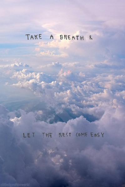 133415-Take-A-Breath-And-Let-The-Rest-Come-Easy.jpg