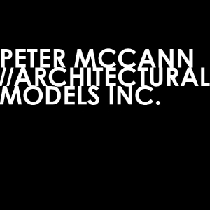 PETER MCCANN //ARCHITECTURAL MODELS INC.