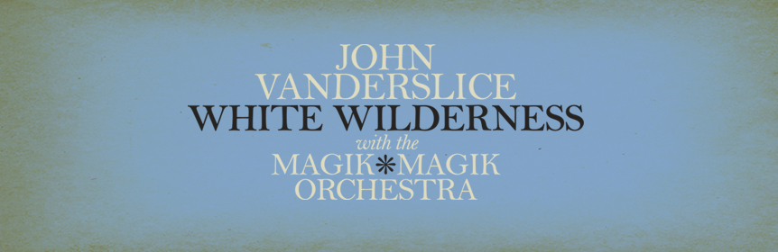 JOHN VANDERSLICE  invites Magik*Magik to arrange and perform his first full-length orchestra record, released on Dead Oceans in 2011