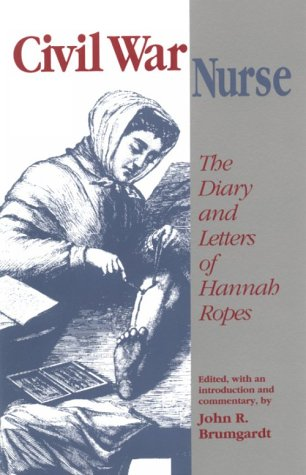The book  Civil War Nurse: The Diary and Letters of Hannah Ropes  by Hannah Ropes and edited by John R. Brumgardt is available here:  Amazon US  |  Amazon UK . Image shown above from the Amazon page at those links.