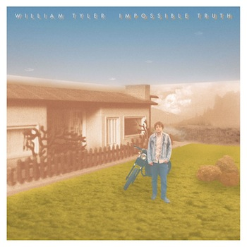 William Tyler — Impossible Truth