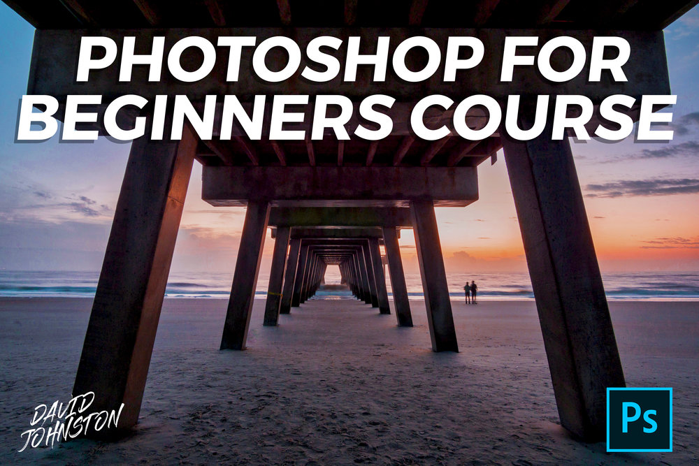 PHOTOSHOP FOR BEGINNERS COURSE - By David Johnston