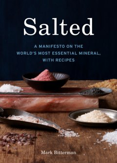 Salted by Mark Bitterman. A beautiful and interesting history/cookbook.