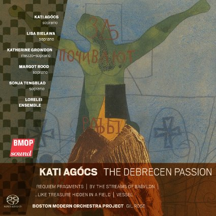 The Debrecen Passion by Boston Modern Orchestra Project and Lorelei Ensemble   Buy Now