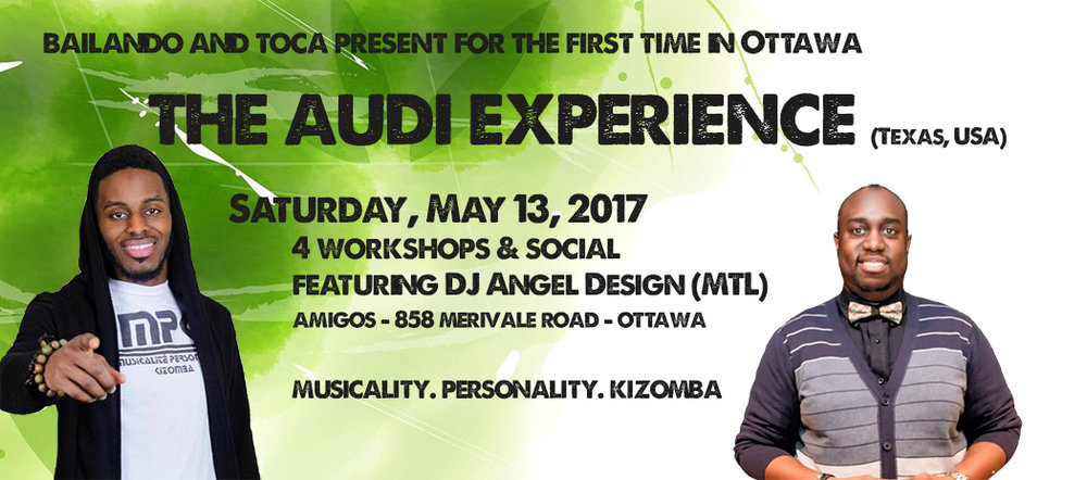 For the first time... AUDI MPK (Musicality, Personality, Kizomba) is COMING TO OTTAWA!!  Audi  (currently based out of Texas) is one of the newest Urban Kiz superstars to hit the North American kizomba scene. For this special occasion we have planned a complete day of intensive urban kiz workshops (assisted by Lindsay Hutton) where he will be sharing with you his tricks of the trade and helping you to develop your personal style.   The workshops will be followed by a 4.5 hour kizomba social with   Dj Angel Design  (MTL) and DJ La China, as well as special out-of-town taxi dancers to keep you dancing all night long!   Hosted by:  Lindsay Hutton  (Toca) &  Caroline Yung  (Bailando)  *********  DETAILS:   *********  SCHEDULE: SATURDAY MAY 13TH  DAYTIME CLASSES (Intermediate/Advanced):   1:45 - 2:00 PM - Registration  2:00 - 3:00 PM - Urban Kiz  3:15 - 4:15 PM - Urban Kiz musicality  4:30 - 5:30 PM - Urban Tarraxa  DINNER BREAK: 5:30 PM - 8:00 PM  EVENING CLASS (All-levels):   8:00-8:15- Registration 8:15 - 9:15 PM - Urban Kiz techniques  SOCIAL:   9:30PM - 2:00 AM - Kizomba social with DJ Angel Design (MTL) & DJ La China   *******   LOCATION: Amigos's Bar 858 Merivale Ave Ottawa  *******  PRICING:    SPECIAL EARLY BIRD PROMO: FIRST 10 PASSES ONLY $55 - Once they are gone, they are gone!    Until April 30th:   - Full pass (4 classes and social): $60  - Daytime pass (3 intermediate/advanced classes): $45  - Evening pass (all-levels class & social): $25   May 1st - May 11th:   - Full pass (4 classes and social): $70  - Daytime pass (3 intermediate/advanced classes): $55  - Evening pass (all-levels class & social): $35   Door prices:   - Full pass (4 classes and social): $80  - Daytime pass (3 intermediate/advanced classes): $60  - Evening pass (all-levels class & social): $40  - Social only: $20  ********  Tickets are available online at:    http://events.eventzilla.net/e/the-audi-experience-2138886079   Tickets can also be purchased at Toca Thursdays (cash only please)  ********  Instructor Bio: Audi MPK  Born in the states, grew up in France and the US, Audi quickly fell in love with Kizomba especially with the French style. Teaching Urban Kiz and Tarraxa - learned from renowned instructors such as Moun & Marta, Enah, Laurent/Adeline, Gwanny/Kizzy, Jordan Joy and many more, his unique musicality and dance approach has ranked Audi Mpk among one of the fastest growing Urban Kiz instructors in the Kizomba world.  Now located in Dallas, Texas, Audi's dedication to spread the knowledge and his love for Kizomba is undeniable. Participating in and creating multiple workshops across the states, Audi branded himself as Audi Mpk which stands for (Musicality Personality Kizomba). His curriculum focuses on understanding movements and music, adding personality, fun, feeling, and connection. Mastering the techniques of leading and following.  Audi will also be available for private lessons ($100/hour) the evening of Friday, May 12th. Please contact  Lindsay Hutton  or  Caroline Yung  to reserve your spot.