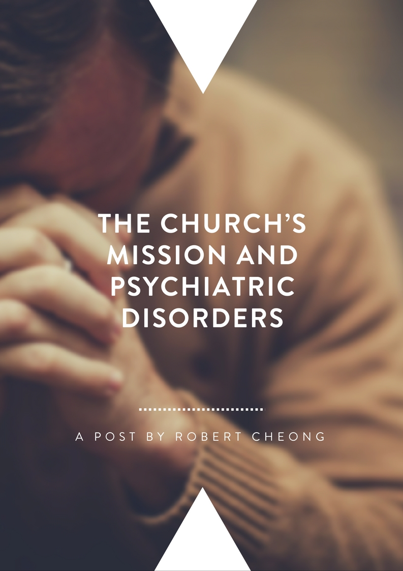 The Churches Mission and Psychiatric Disorders   By Robert Cheong