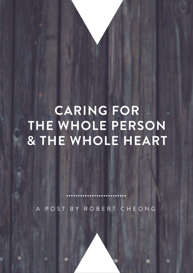 Caring For the Whole Person & the Whole Heart   By Robert Cheong