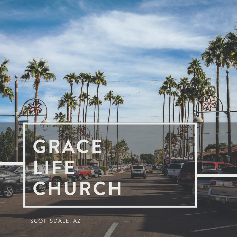 Grace Life Church | Scottsdale, Arizona