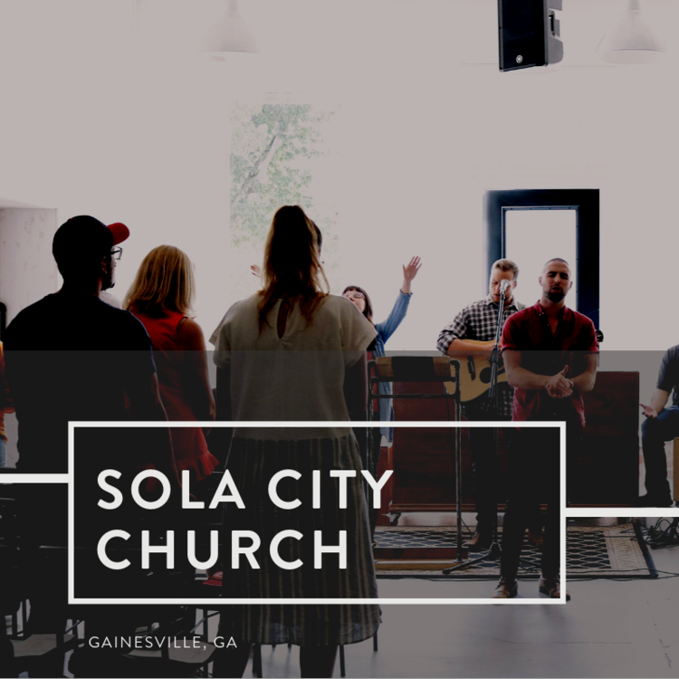 Sola City Church | Gainesville, Georgia
