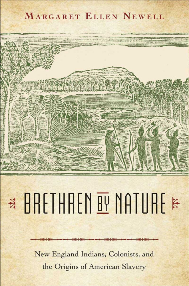 In Brethren by Nature, Margaret Ellen Newell reveals a little-known aspect of American history: English colonists in New England enslaved thousands of Indians.  -