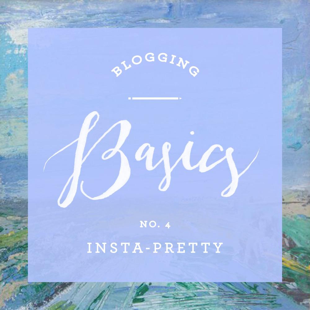 Blogging Basics 04 - Insta-Pretty | That's Pretty Ace