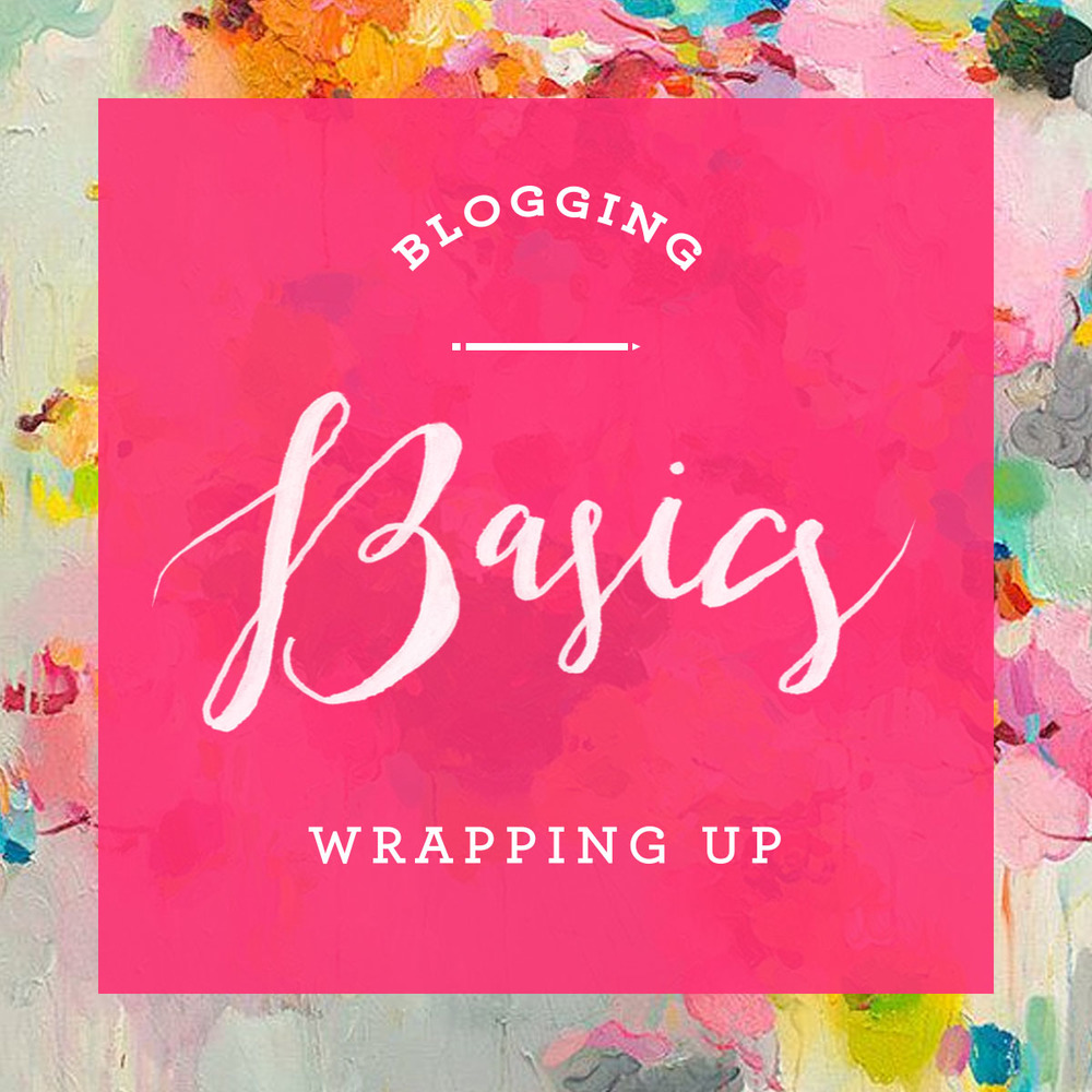 Blogging Basics - Wrapping Up | That's Pretty Ace