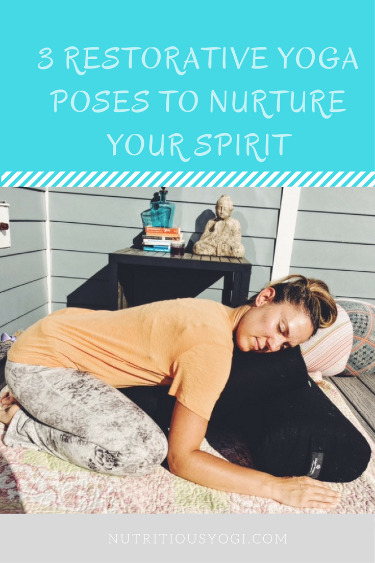 Go Deep with Restorative Yoga: 3 Postures to Nurture your spirit