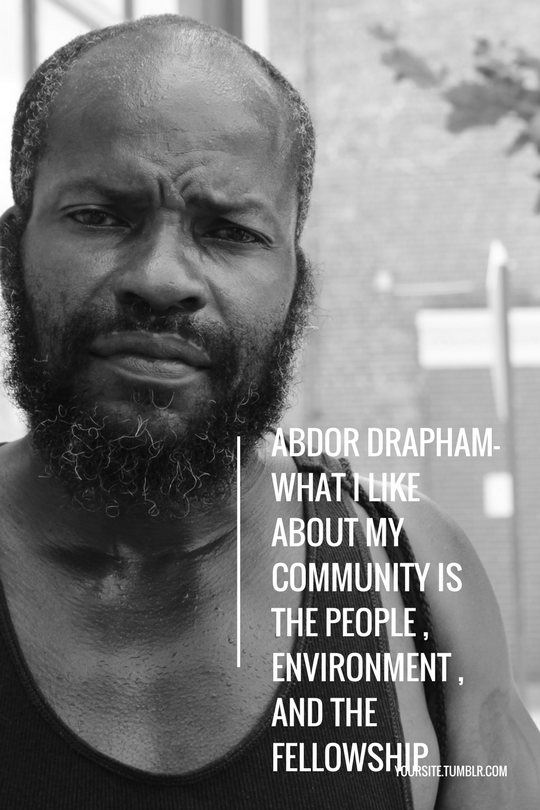 Abdor Drapham- What I like about my community is the people , environment , and the fellowship.png