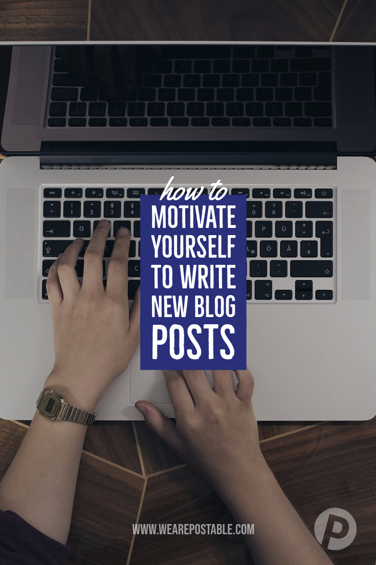 how to motivate yourself to write new blog posts.jpg