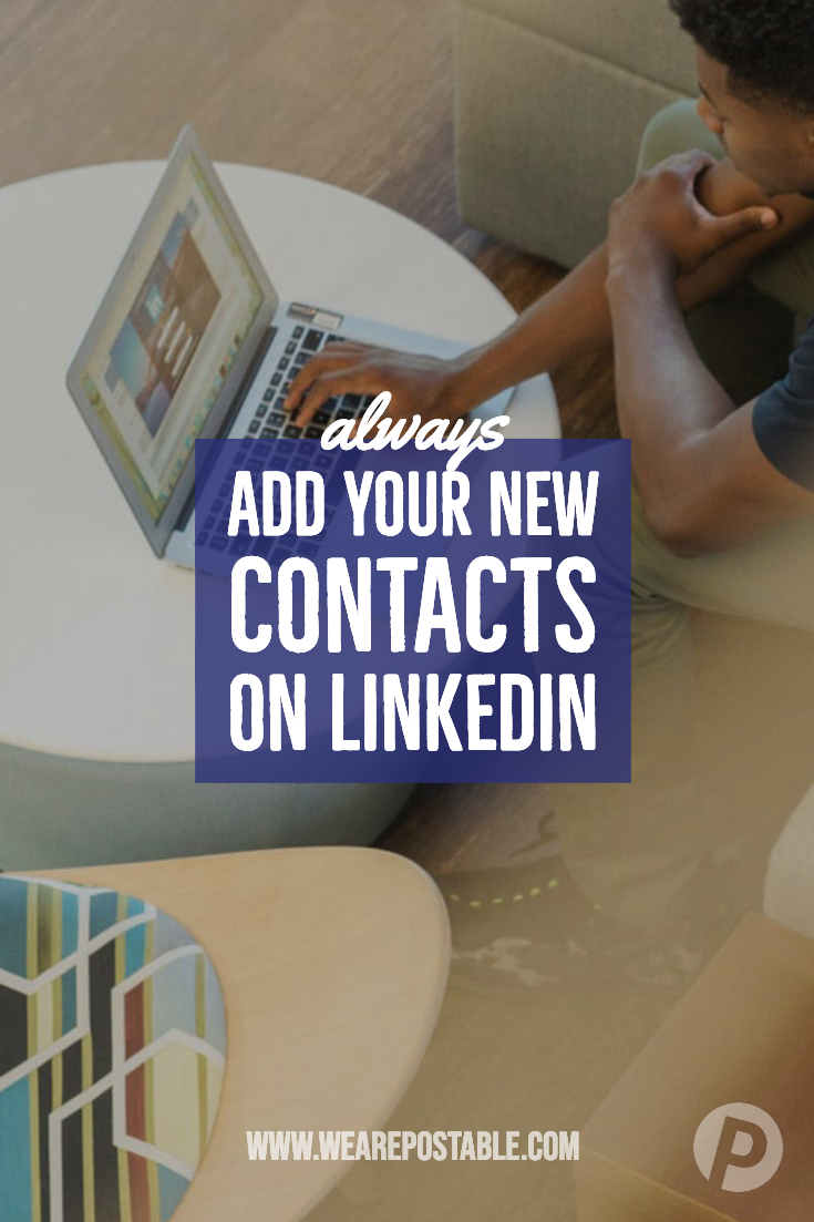 always add your networking contacts on linkedin