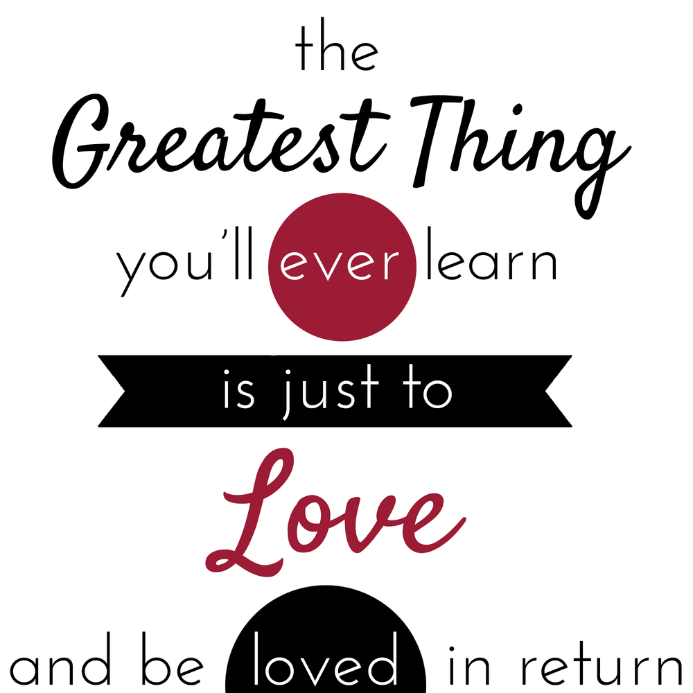 greatest thing you ever learn is: