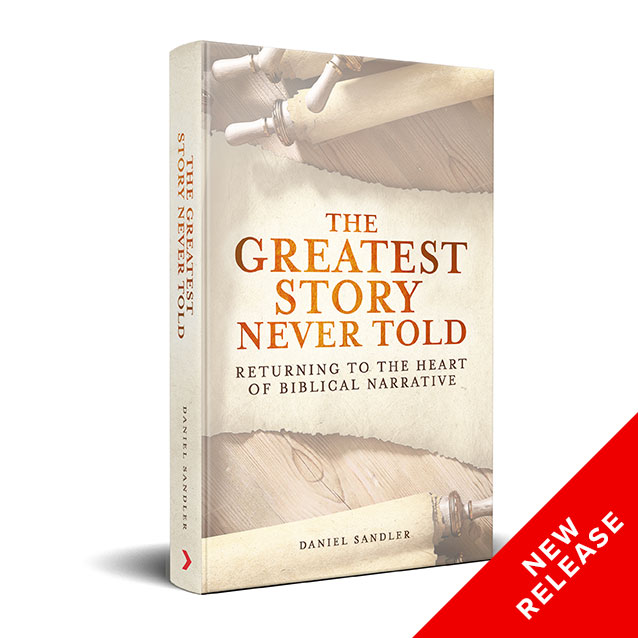 The Greatest Story Never Told: Returning to the Heart of Biblical Narrative by Daniel Sandler