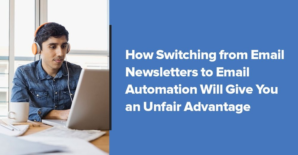 How Switching From Newsletter to Email Automation Will Give You an Unfair Advantage