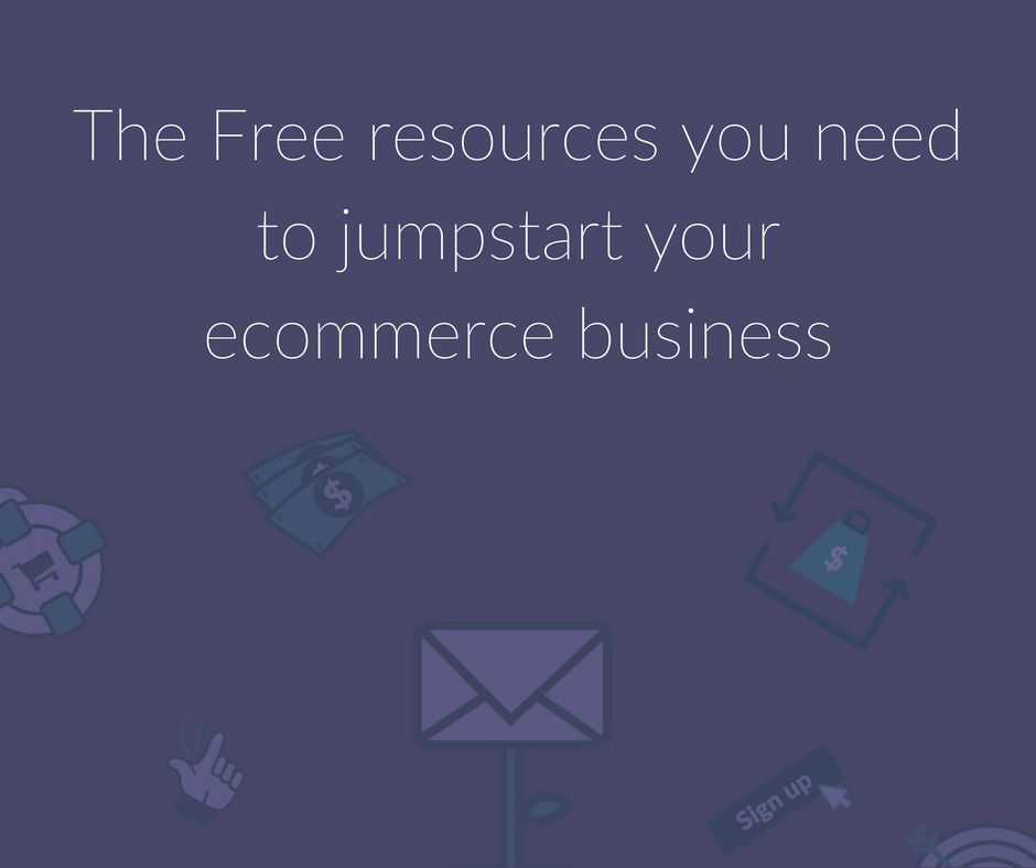 The Free resources you need to jumpstart your ecommerce business.png