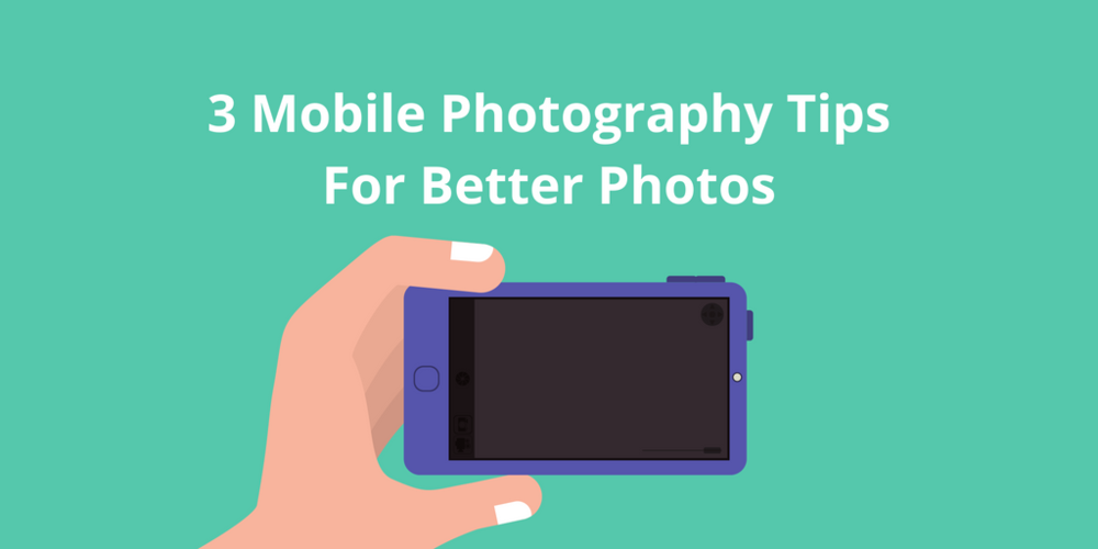 3 Mobile Photography Tips For Better Photos.png