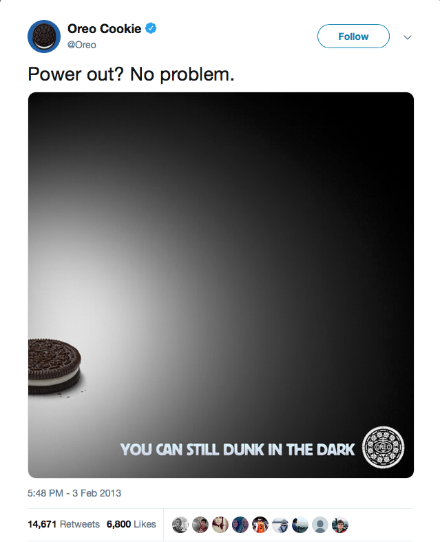 During the 2013 Super Bowl, a sudden power outage had suspended the game and left the crowds in complete darkness. Capitalising on the circumstances, Oreo's marketing team released a timely newsjacking tweet and sparked an    incredible engagement rate   .