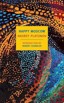 Andrei Platonov 'Happy Moscow', 2012. Translated by Robert and Elizabeth Chandler