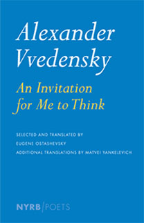 Poems of Alexander Vvedensky, translated by Eugene Ostashevsky, 2013