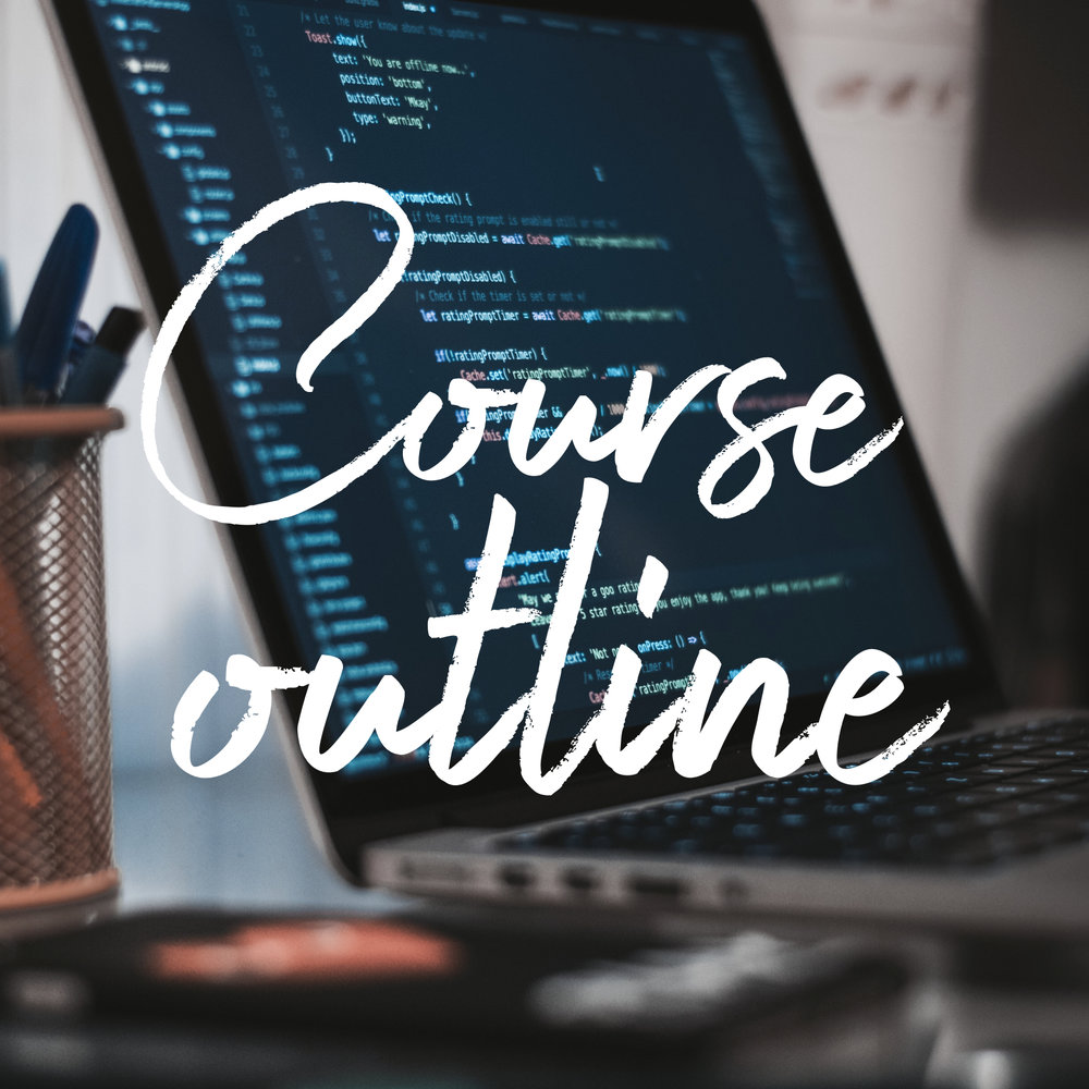 COURSE OUTLINE  - Everything about the course you need to know.