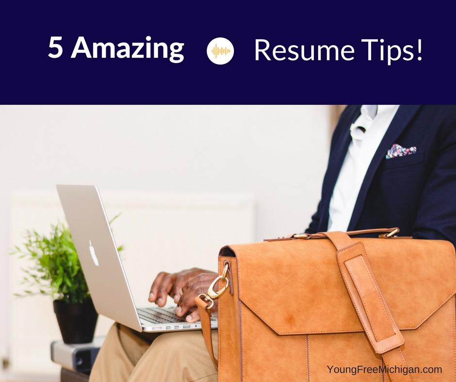5 Amazing Resume Tips!  5 Resume Tips