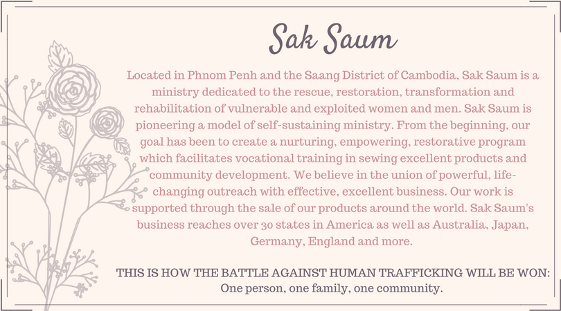 Located in Phnom Penh and the Saang District of Cambodia, Sak Saum is a ministry dedicated to the rescue, restoration, transformation and rehabilitation of vulnerable and exploited women and men. Sak Saum is pi.png