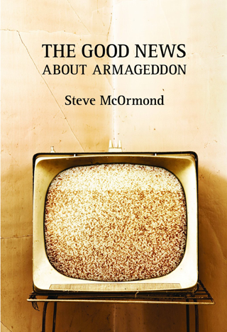 The Good News about Armageddon by Steve McOrmond