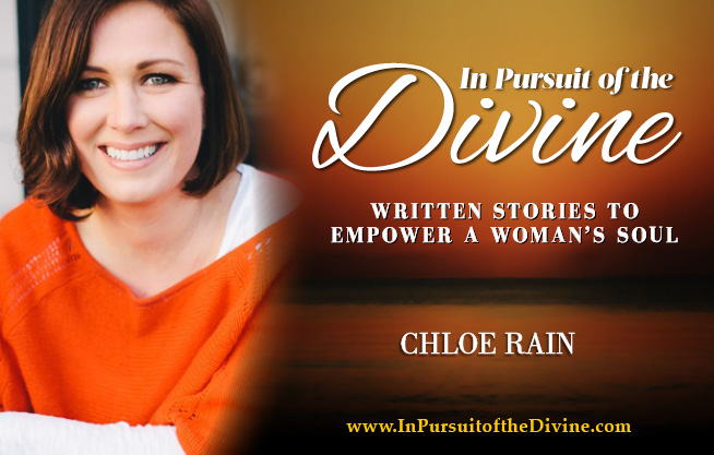 in pursuit of the divine chloe rain written stories to empower a woman's soul