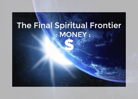 money the final spiritual frontier