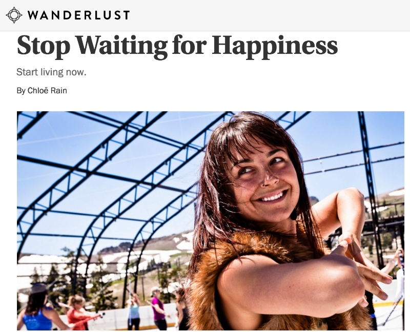 Article:   Stop Waiting For Happiness: Start living Now:    As featured on  Wanderlust .