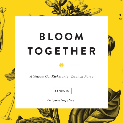 Bloom Together: A Yellow Co. Kickstarter Launch Party