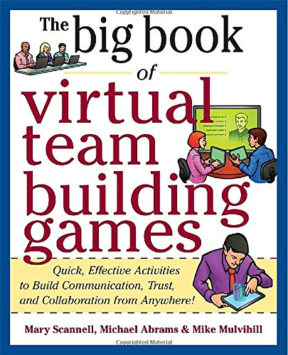The   big Book of Virtual Team Building Games  by Mary Scannell, Michael Abrams & Mike Mulvihill, Available on  Amazon.com .