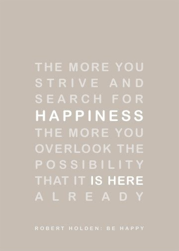 Quote - the more you strive for happiness.jpg