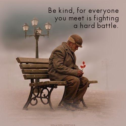 be kind everyone you meet is fighting a hard battle.jpg