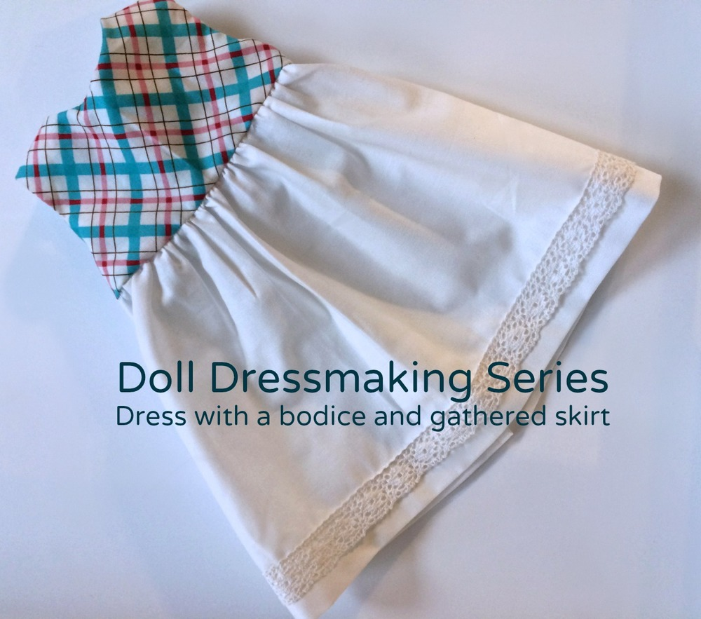 Doll Dressmaking: A dress with a bodice and gathered skirt.