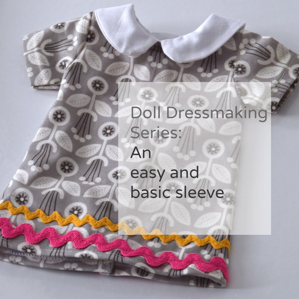 Doll Dressmaking Series: An Easy Basic Sleeve Includes free dress patterns