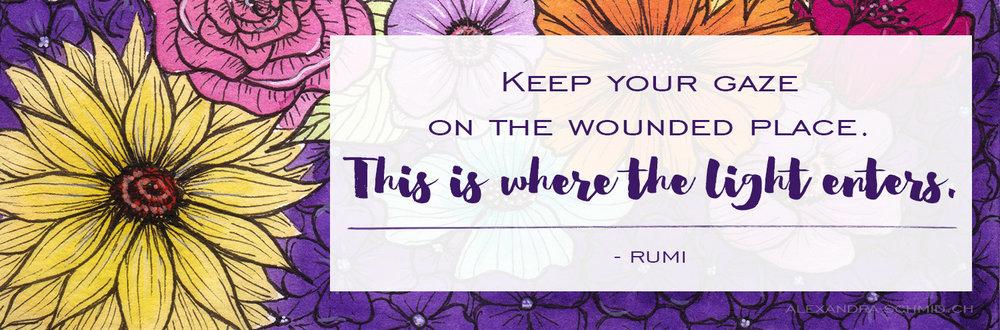 Eine Wunde ist ein Ort, über den das Licht in Dich eindringt. - Rumi