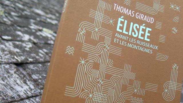Élisée avant les ruisseaux et les montagnes, Thomas Giraud.Collection «La Sentinelle », éditions La Contre-Allée, 2016.