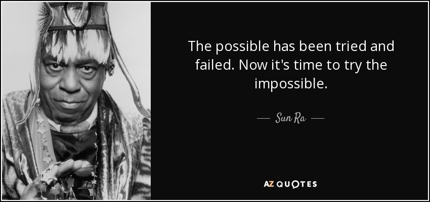 quote-the-possible-has-been-tried-and-failed-now-it-s-time-to-try-the-impossible-sun-ra-88-25-62.jpg
