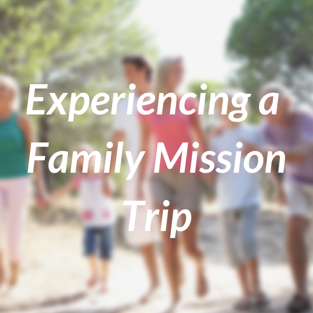 Experiencing a Family Mission Trip